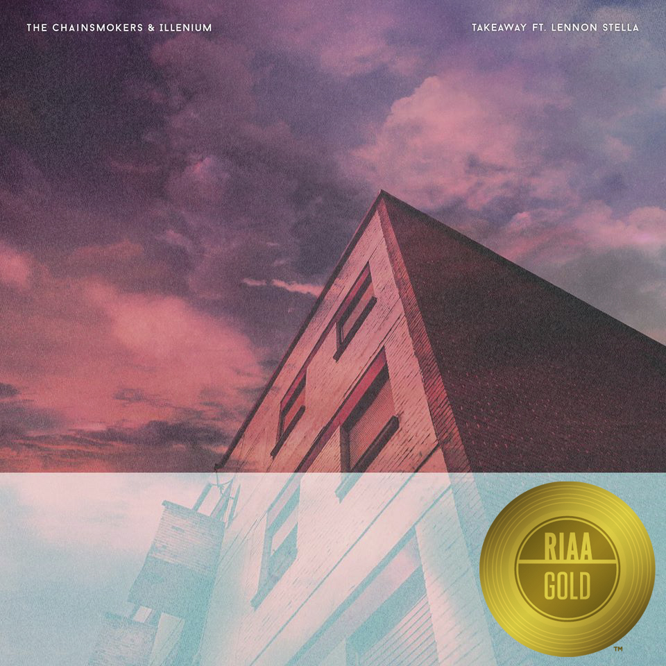 "The Chainsmokers & Illenium ft. Lennon Stella ""Takeaway"" RIAA Gold Certified"